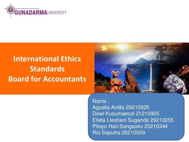 International Ethics Standards Board for Accountants Nama : Agustia Ardila 29210925 Dewi Kusumastuti 21210905 Elieta Liest...