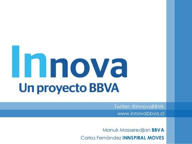 Twitter: @InnovaBBVA             www.innovabbva.cl        Manuk Masseredjian BBVACarlos Fernández INNSPIRAL MOVES