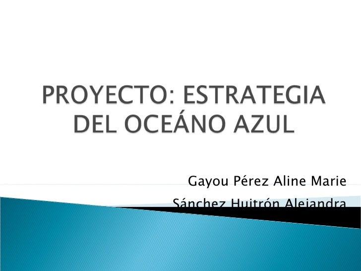 Gayou Pérez Aline Marie Sánchez Huitrón Alejandra