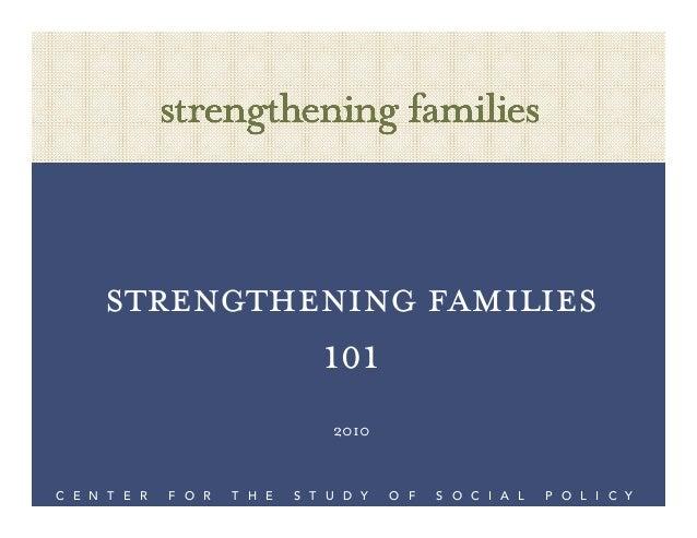 Strengthening Families 101 2010 C E N T E R F O R T H E S T U D Y O F S O C I A L P O L I C Y