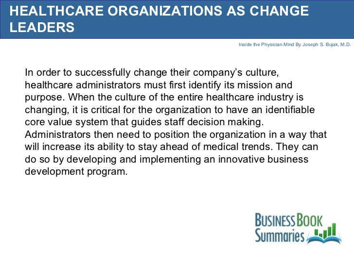 HEALTHCARE ORGANIZATIONS AS CHANGE LEADERS In order to successfully change their company's culture, healthcare administrat...