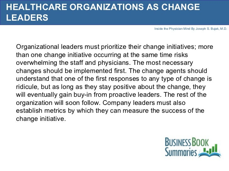 HEALTHCARE ORGANIZATIONS AS CHANGE LEADERS Organizational leaders must prioritize their change initiatives; more than one ...
