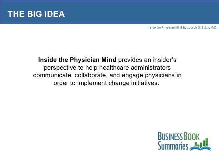 THE BIG IDEA Inside the Physician Mind  provides an insider's perspective to help healthcare administrators communicate, c...