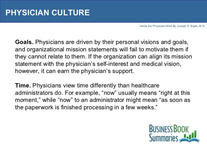 PHYSICIAN CULTURE Goals.  Physicians are driven by their personal visions and goals, and organizational mission statements...