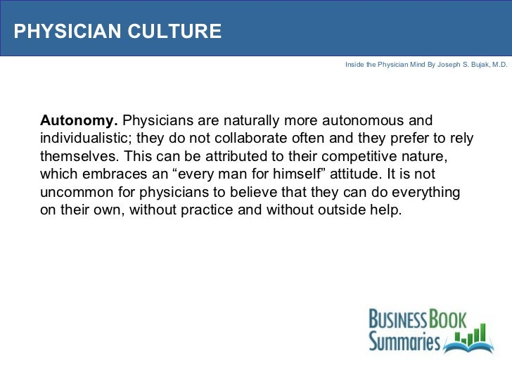 PHYSICIAN CULTURE Autonomy.  Physicians are naturally more autonomous and individualistic; they do not collaborate often a...