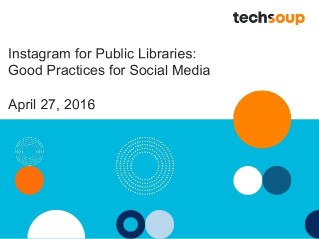 Instagram for Public Libraries: Good Practices for Social Media April 27, 2016
