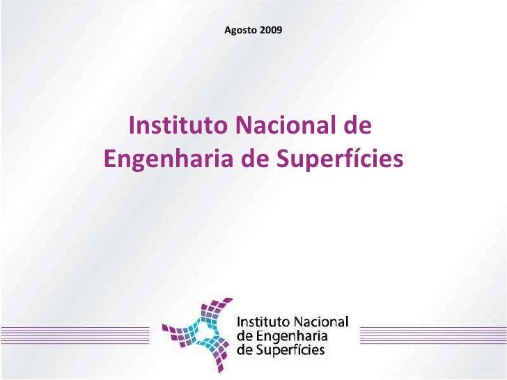 Instituto Nacional de  Engenharia de Superfícies Agosto 2009