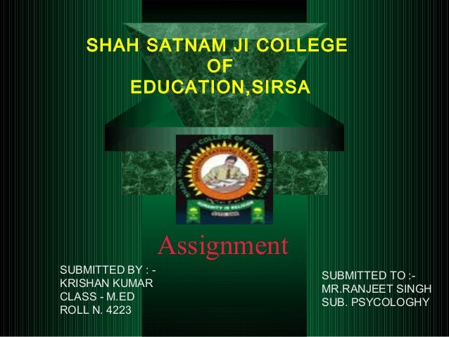 SHAH SATNAM JI COLLEGEOFEDUCATION,SIRSAAssignmentSUBMITTED BY : -KRISHAN KUMARCLASS - M.EDROLL N. 4223SUBMITTED TO :-MR.RA...