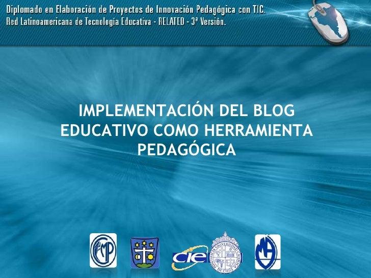IMPLEMENTACIÓN DEL BLOG EDUCATIVO COMO HERRAMIENTA PEDAGÓGICA<br />
