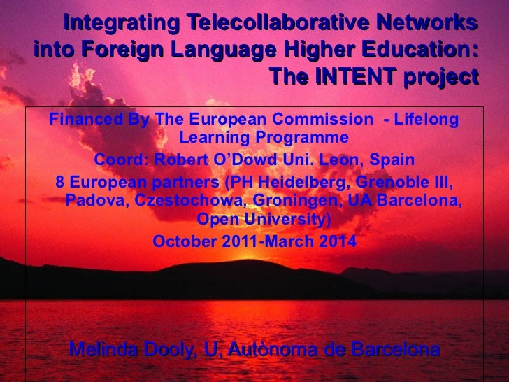 Integrating Telecollaborative Networksinto Foreign Language Higher Education:                       The INTENT project Fin...