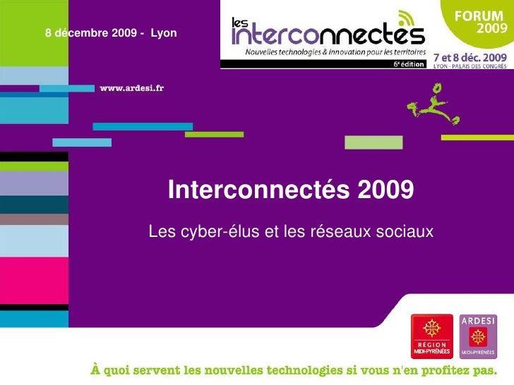 8 décembre 2009 -  Lyon<br />Interconnectés 2009<br />Les cyber-élus et les réseaux sociaux<br />