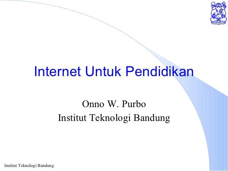 Internet Untuk Pendidikan Onno W. Purbo Institut Teknologi Bandung