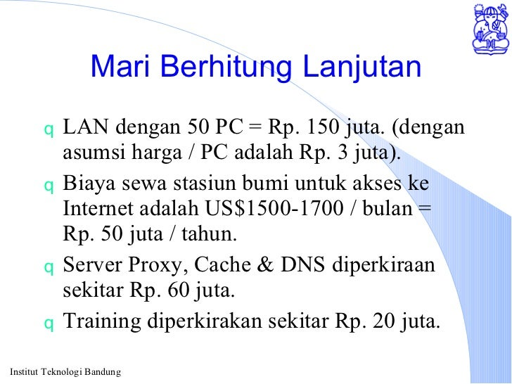 Mari Berhitung Lanjutan <ul><li>LAN dengan 50 PC = Rp. 150 juta. (dengan asumsi harga / PC adalah Rp. 3 juta). </li></ul><...
