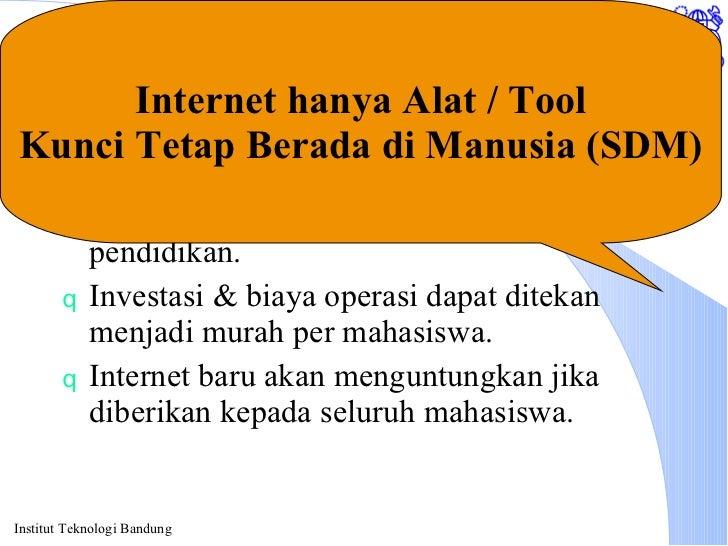 Summary <ul><li>Internet akan dapat banyak memberikan keuntungan & kemudahan bagi dunia pendidikan. </li></ul><ul><li>Inve...