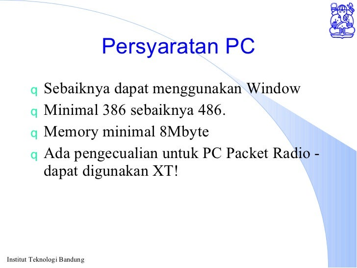 Persyaratan PC <ul><li>Sebaiknya dapat menggunakan Window </li></ul><ul><li>Minimal 386 sebaiknya 486. </li></ul><ul><li>M...