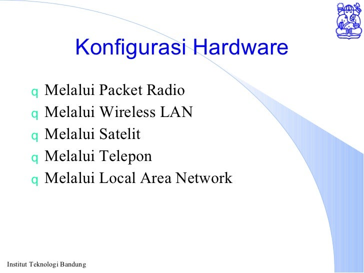 Konfigurasi Hardware <ul><li>Melalui Packet Radio </li></ul><ul><li>Melalui Wireless LAN </li></ul><ul><li>Melalui Satelit...