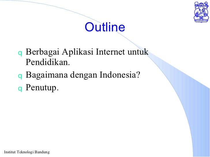 Outline <ul><li>Berbagai Aplikasi Internet untuk Pendidikan. </li></ul><ul><li>Bagaimana dengan Indonesia? </li></ul><ul><...