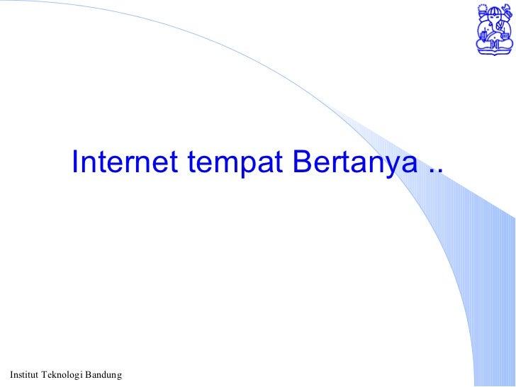 Internet tempat Bertanya ..