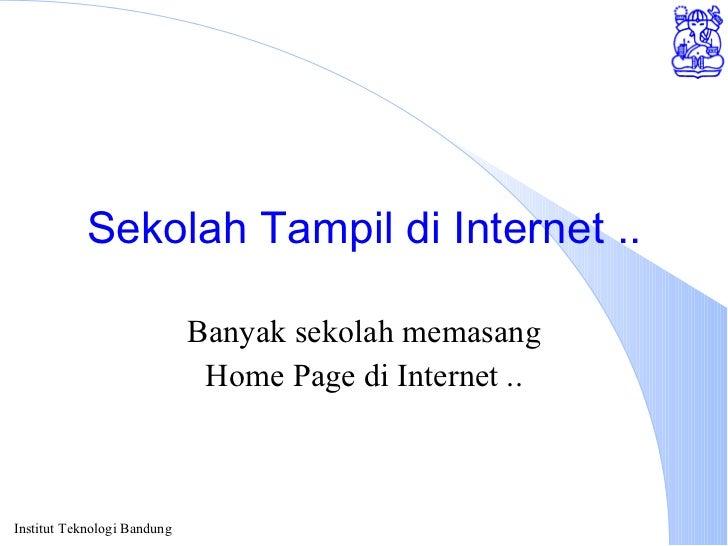 Sekolah Tampil di Internet .. Banyak sekolah memasang Home Page di Internet ..