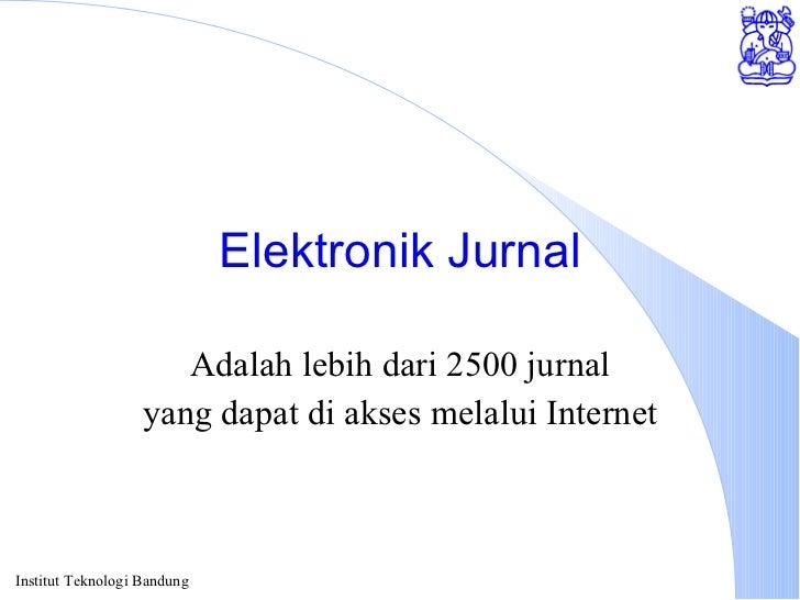 Elektronik Jurnal Adalah lebih dari 2500 jurnal yang dapat di akses melalui Internet