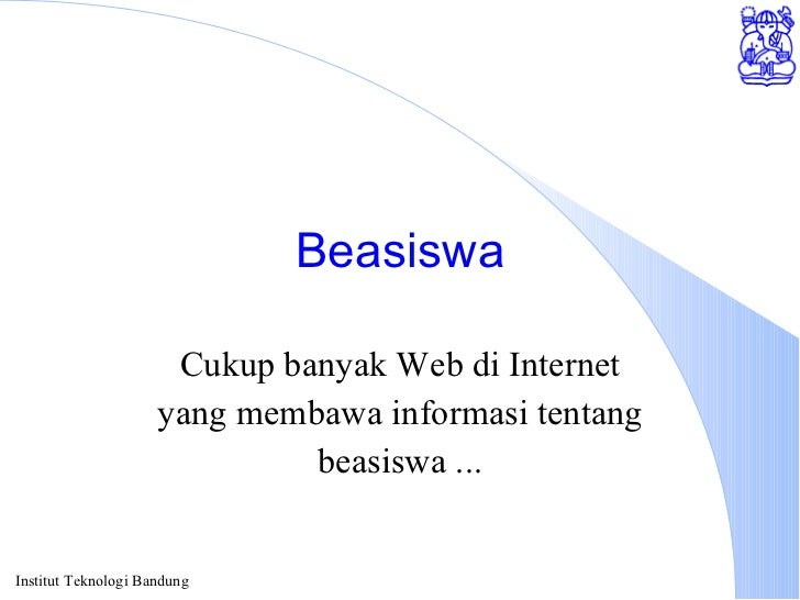 Beasiswa Cukup banyak Web di Internet yang membawa informasi tentang beasiswa ...