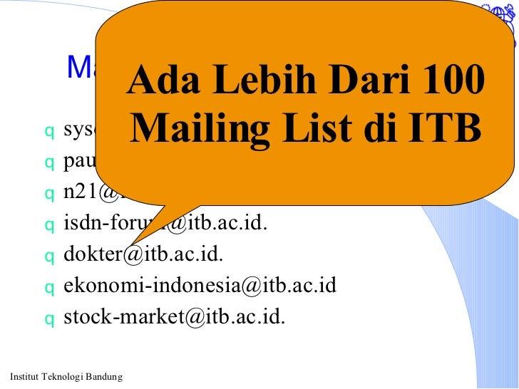 Mailing List Tempat Diskusi <ul><li>[email_address] </li></ul><ul><li>[email_address] </li></ul><ul><li>[email_address] </...