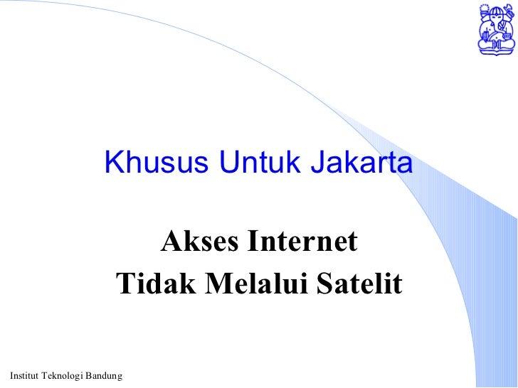 Khusus Untuk Jakarta Akses Internet Tidak Melalui Satelit