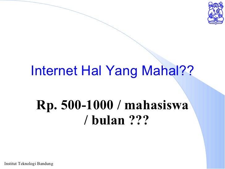 Internet Hal Yang Mahal?? Rp. 500-1000 / mahasiswa / bulan ???