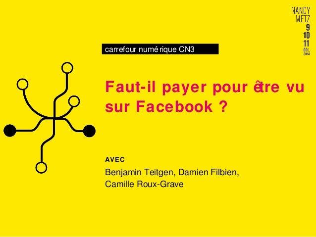 carrefour numérique CN3  Faut-il payer pour être vu  sur Facebook ?  AVEC  Benjamin Teitgen, Damien Filbien,  Camille Roux...