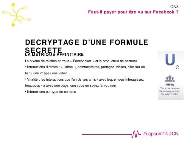 Faut-il payer pour être vu sur Facebook ?  DECRYPTAGE D'UNE FORMULE  SECRETE  CN3  LA METRIQUE AFFINITAIRE  Le niveau de r...