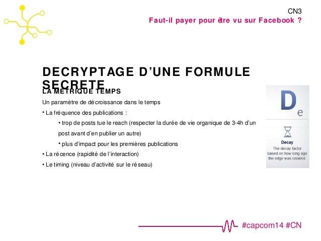 Faut-il payer pour être vu sur Facebook ?  DECRYPTAGE D'UNE FORMULE  SECRETE  CN3  #capcom14 #CN  LA METRIQUE TEMPS  Un pa...