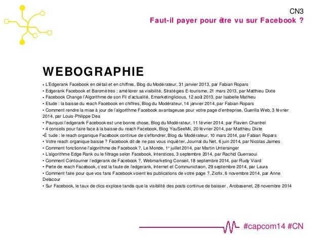 CN3  Faut-il payer pour être vu sur Facebook ?  WEBOGRAPHIE  • L'Edgerank Facebook en détail et en chiffres, Blog du Modér...