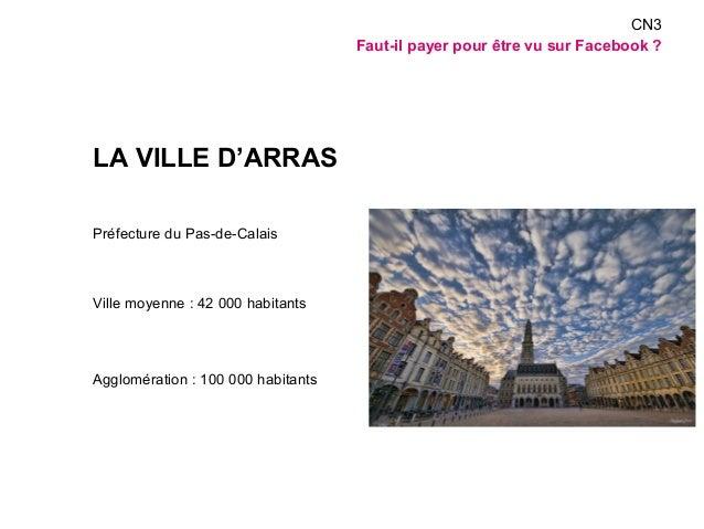 LA VILLE D'ARRAS  Préfecture du Pas-de-Calais  Ville moyenne : 42 000 habitants  Agglomération : 100 000 habitants  CN3  F...