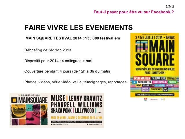 FAIRE VIVRE LES EVENEMENTS  MAIN SQUARE FESTIVAL 2014 : 135 000 festivaliers  Débriefing de l'édition 2013  Dispositif pou...