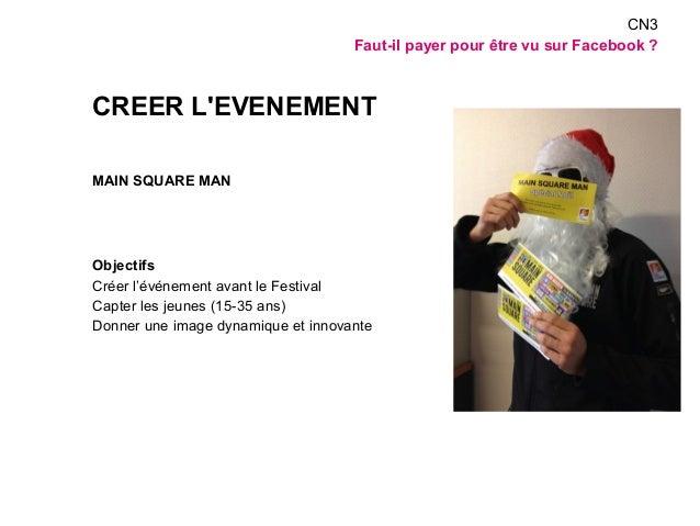 CREER L'EVENEMENT  MAIN SQUARE MAN  Objectifs  Créer l'événement avant le Festival  Capter les jeunes (15-35 ans)  Donner ...