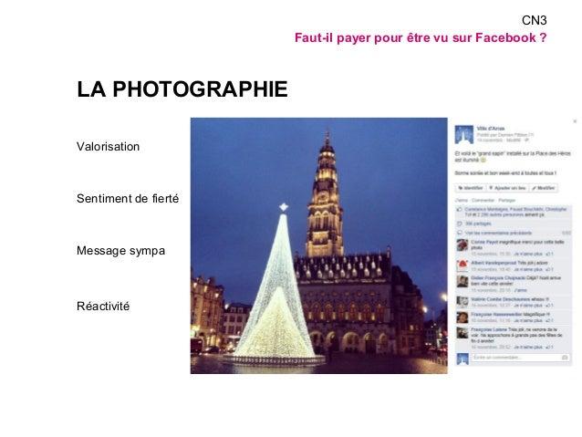 LA PHOTOGRAPHIE  Valorisation  Sentiment de fierté  Message sympa  Réactivité  CN3  Faut-il payer pour être vu sur Faceboo...