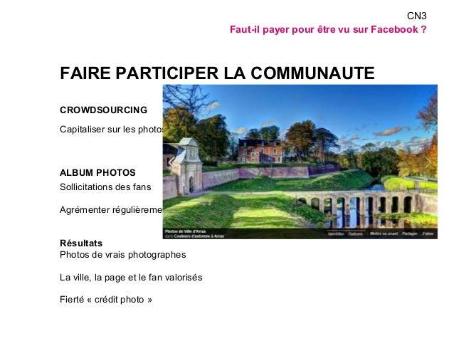 FAIRE PARTICIPER LA COMMUNAUTE  CROWDSOURCING  Capitaliser sur les photos des habitants  ALBUM PHOTOS  Sollicitations des ...
