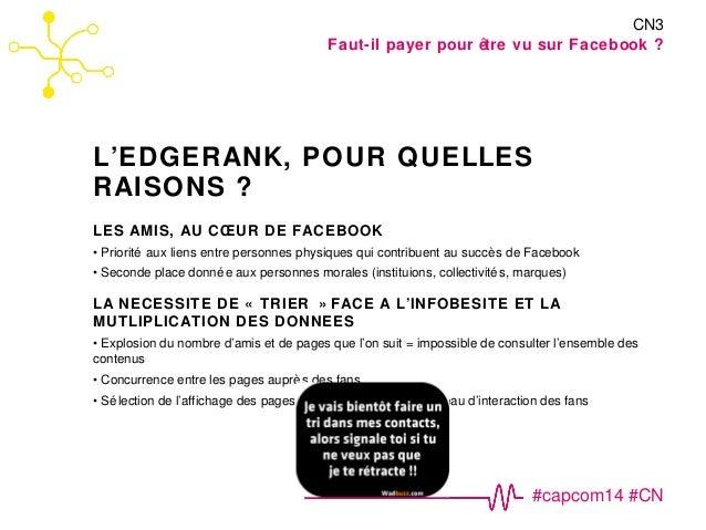CN3  Faut-il payer pour être vu sur Facebook ?  #capcom14 #CN  L'EDGERANK, POUR QUELLES  RAISONS ?  LES AMIS, AU COEUR DE ...