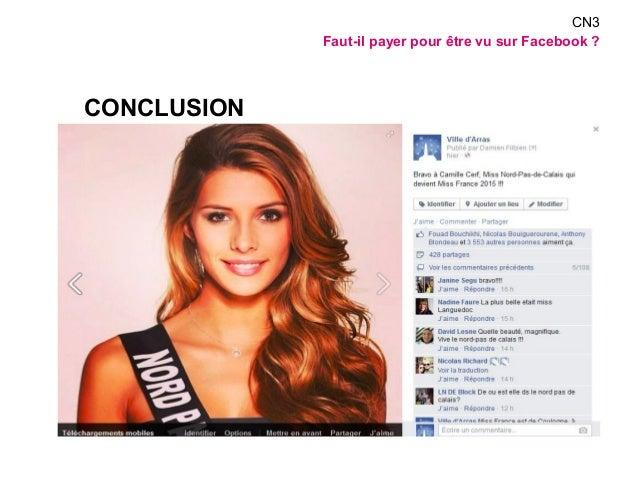 CONCLUSION  Faut-il payer pour être vu sur Facebook ? : non  Privilégier la qualité plutôt que quantité  Tirer au maximum ...