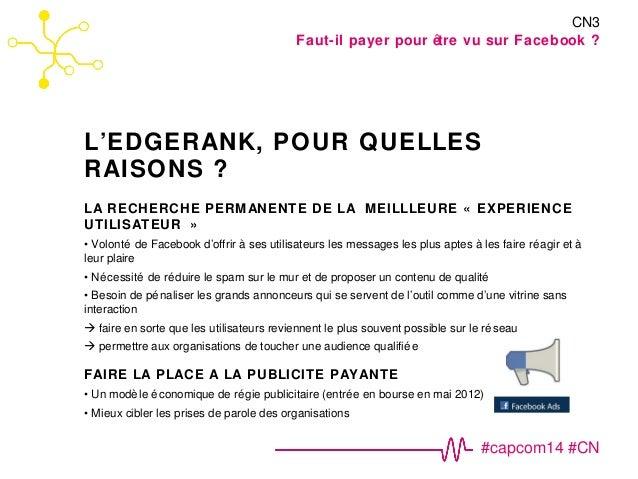 CN3  Faut-il payer pour être vu sur Facebook ?  #capcom14 #CN  L'EDGERANK, POUR QUELLES  RAISONS ?  LA RECHERCHE PERMANENT...