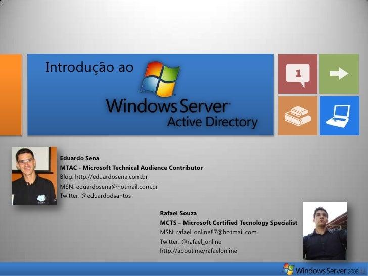 Introdução ao  Eduardo Sena  MTAC - Microsoft Technical Audience Contributor  Blog: http://eduardosena.com.br  MSN: eduard...