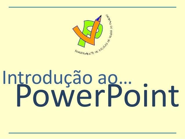 Introdução ao… PowerPoint