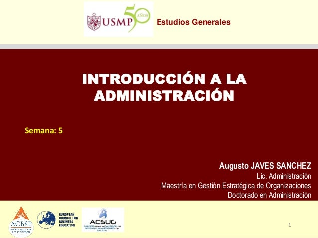 1 Estudios Generales Augusto JAVES SANCHEZ Lic. Administración Maestría en Gestión Estratégica de Organizaciones Doctorado...