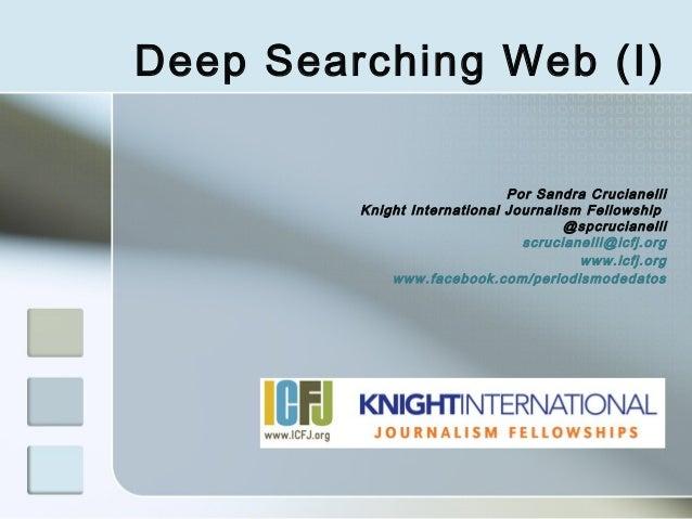 Deep Searching Web (I)                              Por Sandra Crucianelli         Knight International Journalism Fellows...