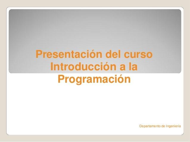Presentación del curso Introducción a la Programación Departamento de Ingeniería