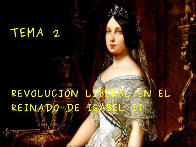 TEMA 2REVOLUCION LIBERAL EN ELREINADO DE ISABEL II