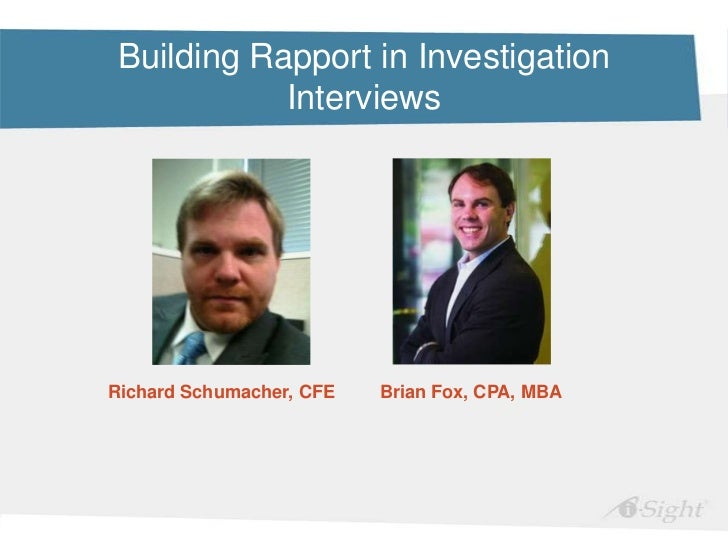 Building Rapport in Investigation            InterviewsRichard Schumacher, CFE   Brian Fox, CPA, MBA