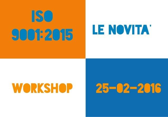 Iso 9001:2015 Le novita' 25-02-2016workshop