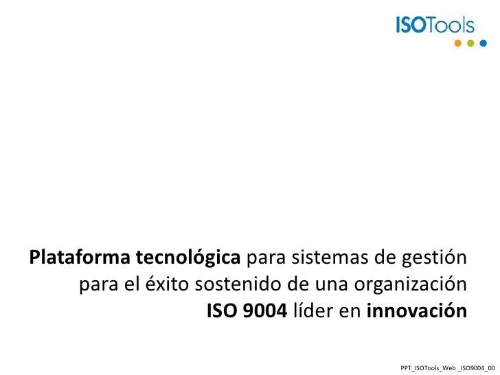 Plataforma tecnológica para sistemas de gestión para el éxito sostenido deuna organización ISO 9004 líder en innovación<br...