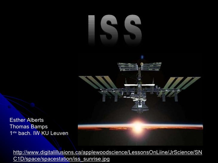 ISS http://www.digitalillusions.ca/applewoodscience/LessonsOnLiine/JrScience/SNC1D/space/spacestation/iss_sunrise.jpg Esth...